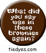 What Did You Say Was in These Brownies? Political Funny Magnet