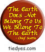 The Earth Does Not Belong to Us... Chief Seattle Political Magnet (Badge, Pin)
