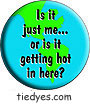 Is it Just Me...oris it getting hot in here? Anti-Bush Political Funny Ecological Environmental Peace Magnet (Badge, Pin)