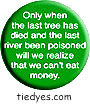 Only when the last tree Political Magnet (Badge, Pin)