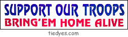 Support Out Troops Bring 'Em Home Alive Anti-Bush Peace Political Bumper Sticker from Tara Thralls Designs' tiedyes.com