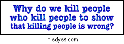 Why do we kill people who kill people to show that killing people is wrong Political Anti-War Bumper Sticker