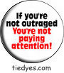 If You're Not Outraged Democratic Liberal Political Magnet (Badge, Pin)