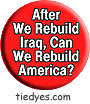 After We Rebuild Iraq Can We Rebuild America? Democratic Liberal  Political Magnet (Badge, Pin)  Democratic Liberal  Political Magnet (Badge, Pin)