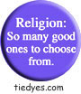 Religion: So Many Good Ones to Choose From Funny Liberal Democratic Political Magnet (Badge, Pin)