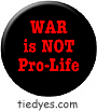 WAR is NOT Pro-Life Pacifist Liberal Democratic Political Peace Magnet (Badge, Pin)