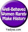 Well Behaved Women Rarely Make History Purple  Democratic Liberal  Political Magnet (Badge, Pin)