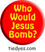 Who Woiuld Jesus Bomb Democratic Liberal Political Magnet (Badge, Pin)