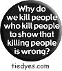 Why Do We Kill People Democratic Liberal Political Magnet (Badge, Pin)